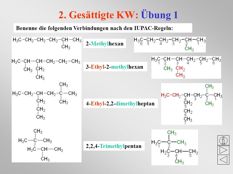 2. Gesättigte KW: Übung 1Benenne die folgenden Verbindungen nach den IUPAC-Regeln: 2-Methylhexan. 3-Ethyl-2-methylhexan.