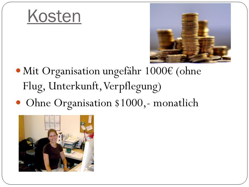 Kosten Mit Organisation ungefähr 1000€ (ohne Flug, Unterkunft, Verpflegung) Ohne Organisation $1000,- monatlich.