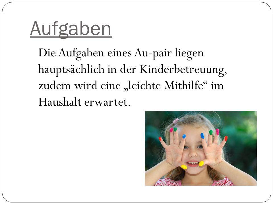 """Aufgaben Die Aufgaben eines Au-pair liegen hauptsächlich in der Kinderbetreuung, zudem wird eine """"leichte Mithilfe im Haushalt erwartet."""
