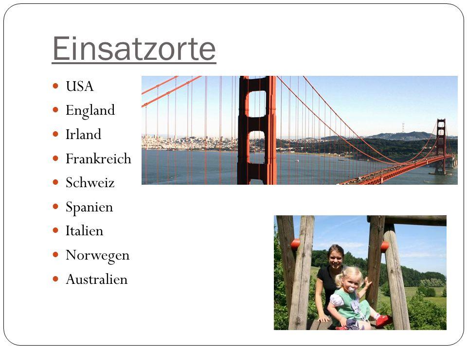 Einsatzorte USA England Irland Frankreich Schweiz Spanien Italien