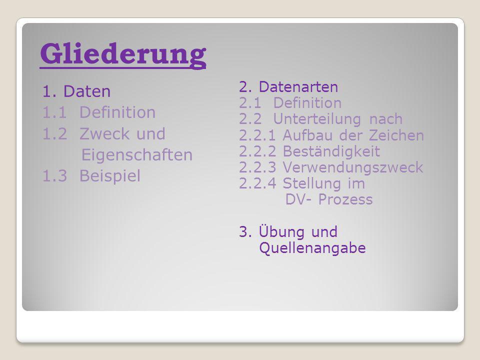Gliederung 1. Daten 1.1 Definition 1.2 Zweck und Eigenschaften 1.3 Beispiel