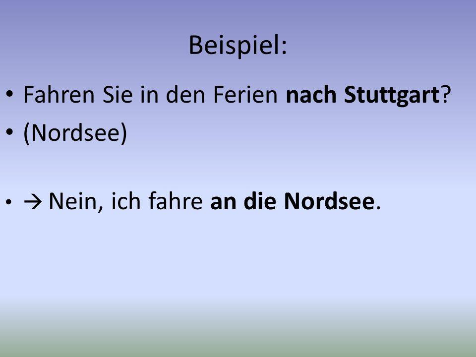 Beispiel: Fahren Sie in den Ferien nach Stuttgart (Nordsee)