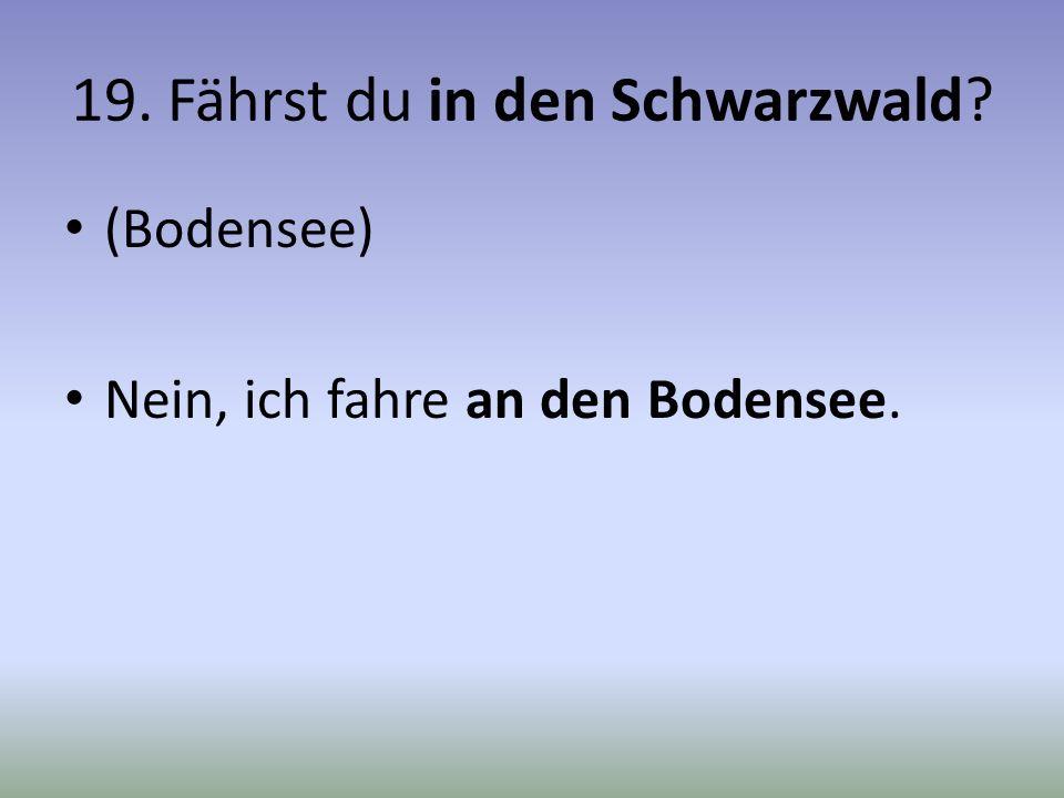 19. Fährst du in den Schwarzwald