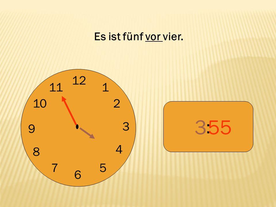 Es ist fünf vor vier. 12 9 3 6 1 2 4 5 7 8 10 11 : 3 55