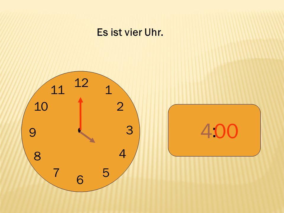 Es ist vier Uhr. 12 9 3 6 1 2 4 5 7 8 10 11 : 4 00