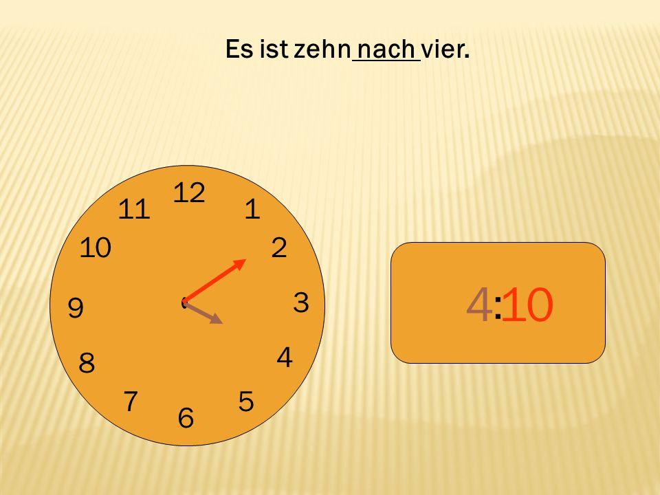 Es ist zehn nach vier. 12 9 3 6 1 2 4 5 7 8 10 11 : 4 10