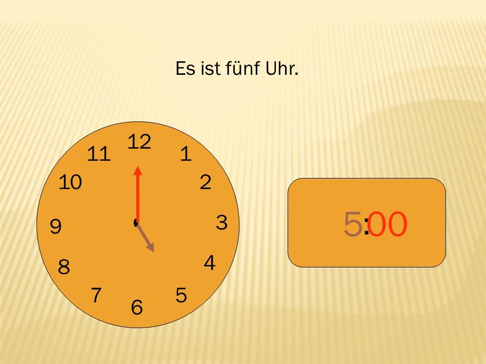 Es ist fünf Uhr. 12 9 3 6 1 2 4 5 7 8 10 11 : 5 00