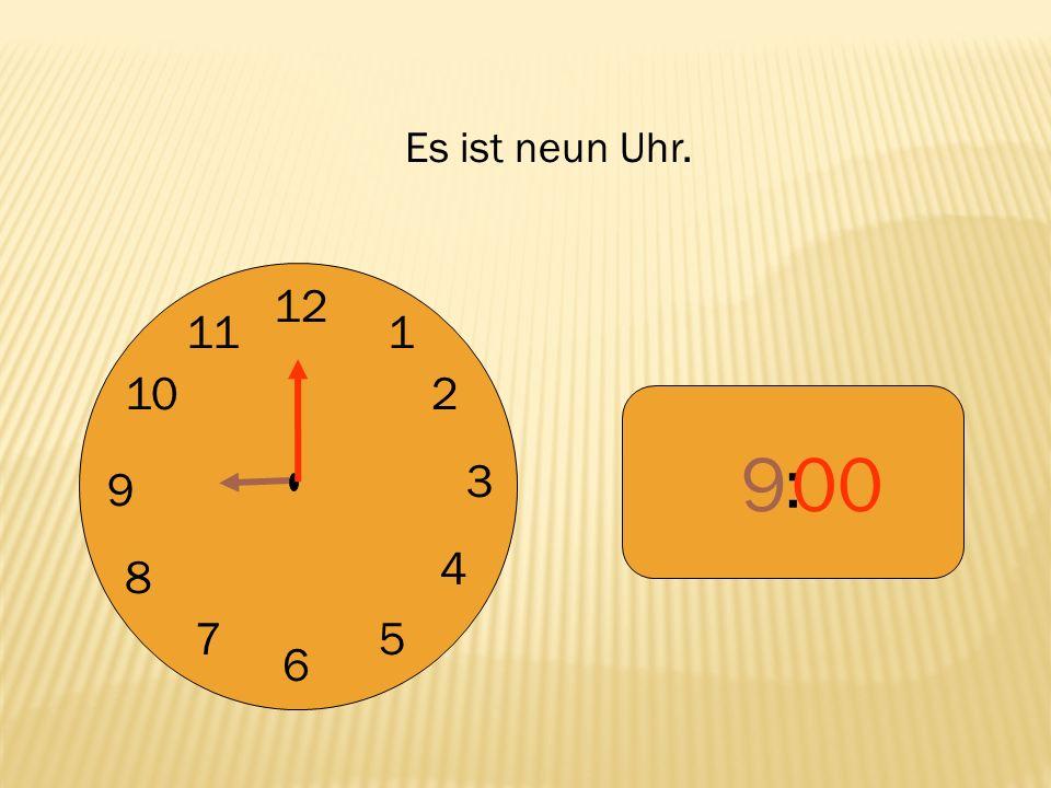 Es ist neun Uhr. 12 9 3 6 1 2 4 5 7 8 10 11 : 9 00