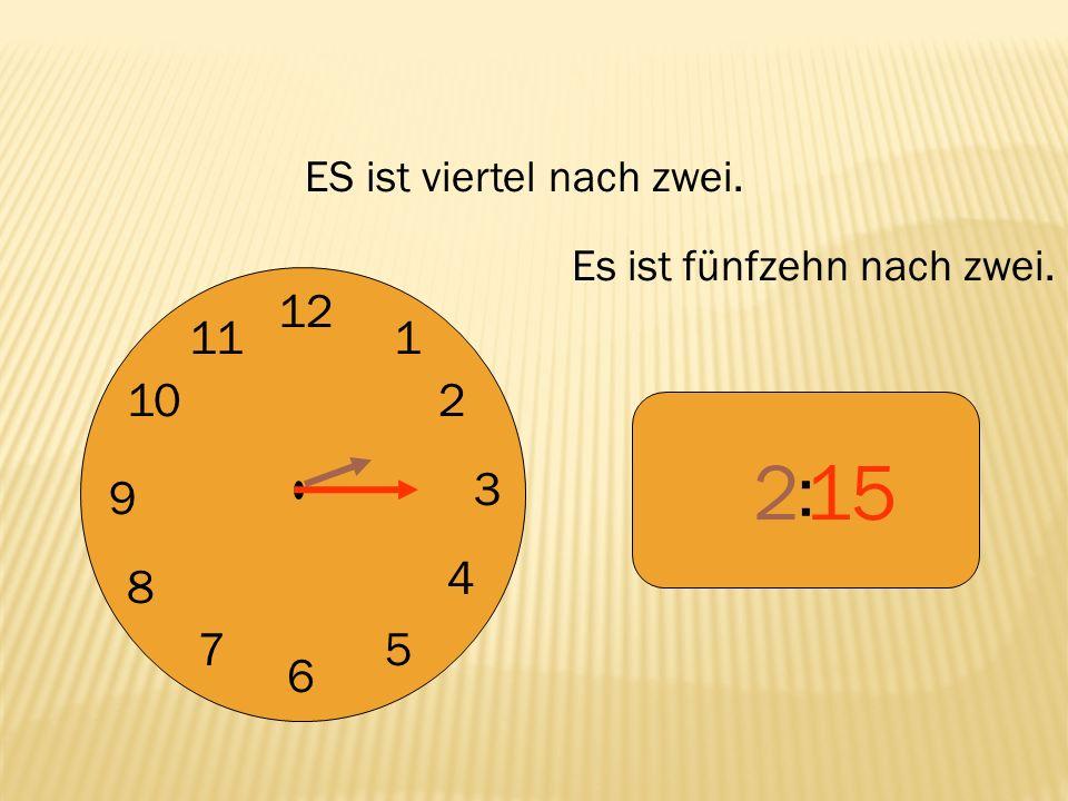 2 15 : 12 9 3 6 1 2 4 5 7 8 10 11 ES ist viertel nach zwei.