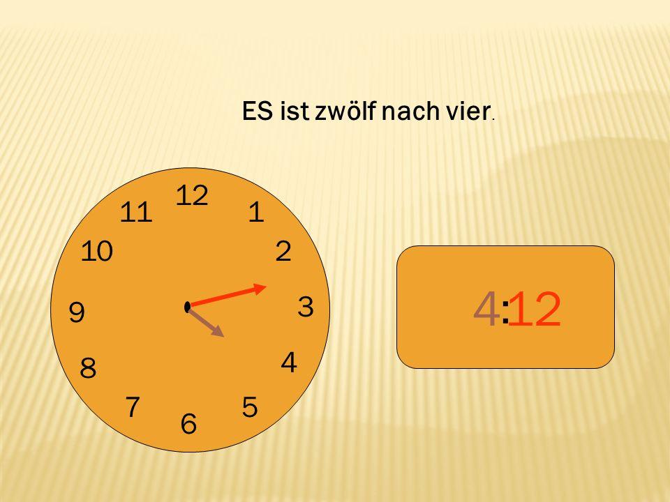 ES ist zwölf nach vier. 12 9 3 6 1 2 4 5 7 8 10 11 : 4 12