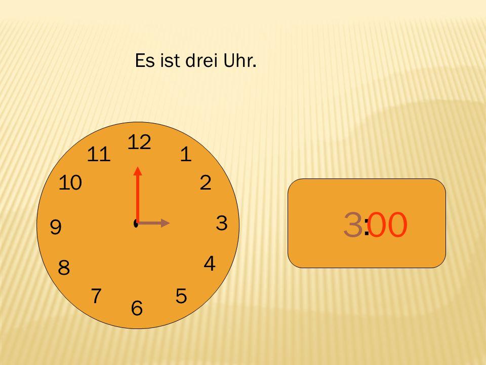 Es ist drei Uhr. 12 9 3 6 1 2 4 5 7 8 10 11 : 3 00