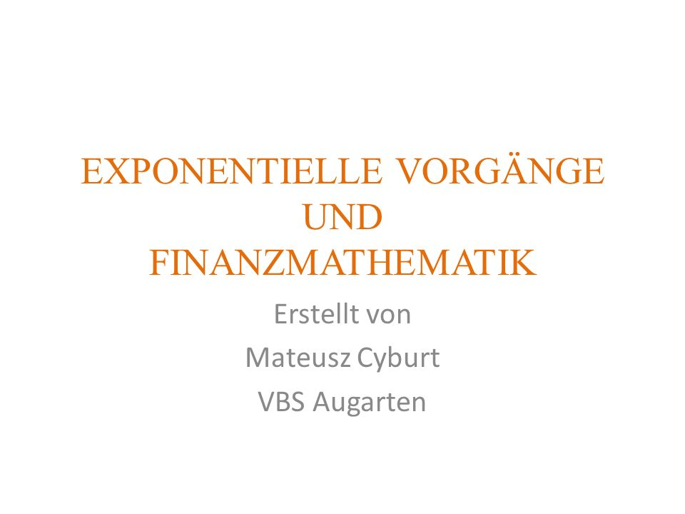 EXPONENTIELLE VORGÄNGE UND FINANZMATHEMATIK