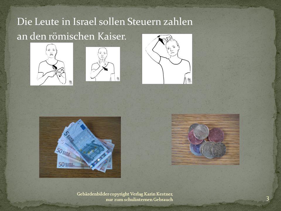 Die Leute in Israel sollen Steuern zahlen an den römischen Kaiser.