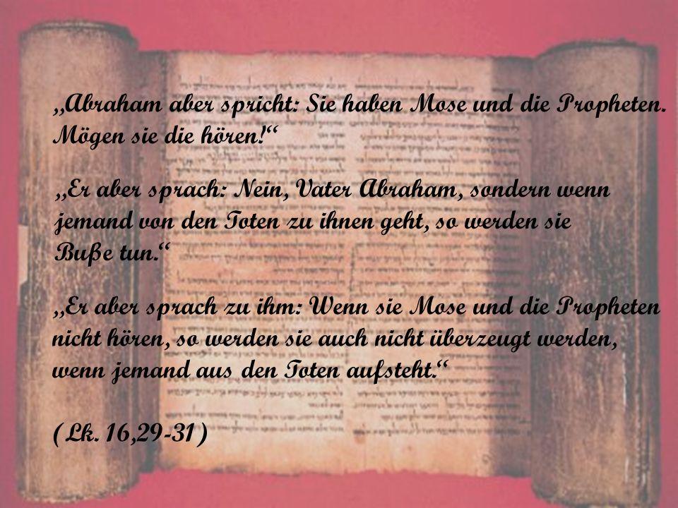 """""""Abraham aber spricht: Sie haben Mose und die Propheten."""