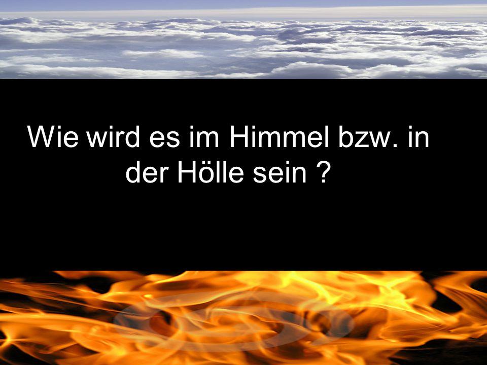 Wie wird es im Himmel bzw. in der Hölle sein