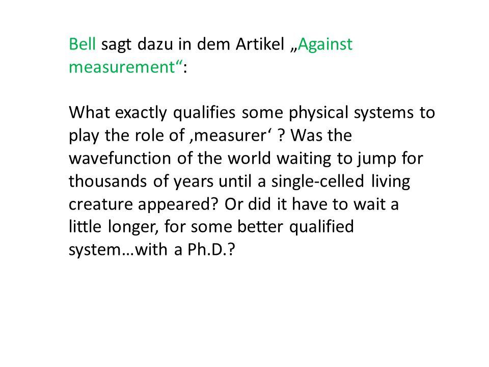 """Bell sagt dazu in dem Artikel """"Against measurement :"""