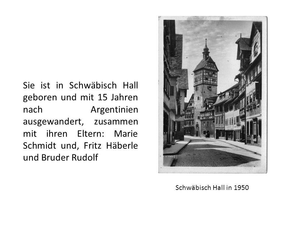 Sie ist in Schwäbisch Hall geboren und mit 15 Jahren nach Argentinien ausgewandert, zusammen mit ihren Eltern: Marie Schmidt und, Fritz Häberle und Bruder Rudolf