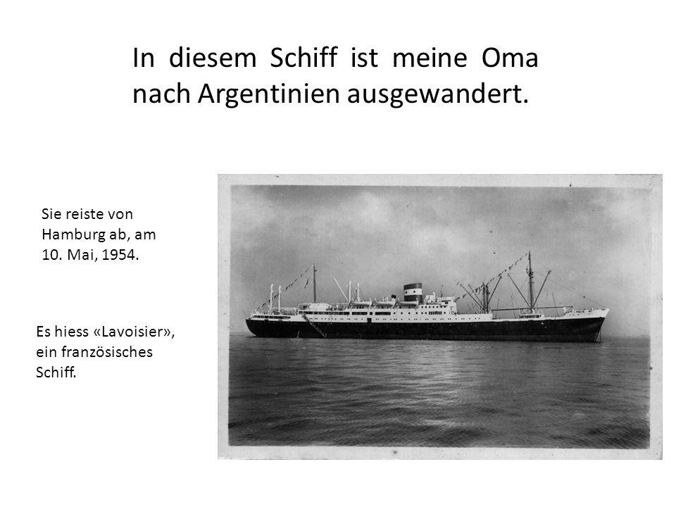 In diesem Schiff ist meine Oma nach Argentinien ausgewandert.