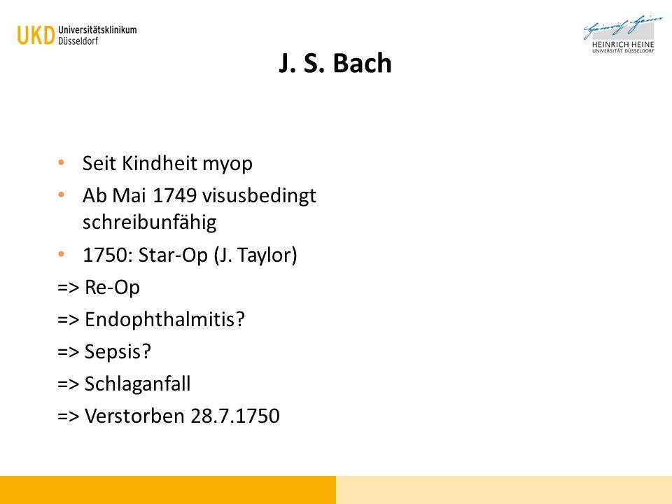 J. S. Bach Seit Kindheit myop Ab Mai 1749 visusbedingt schreibunfähig
