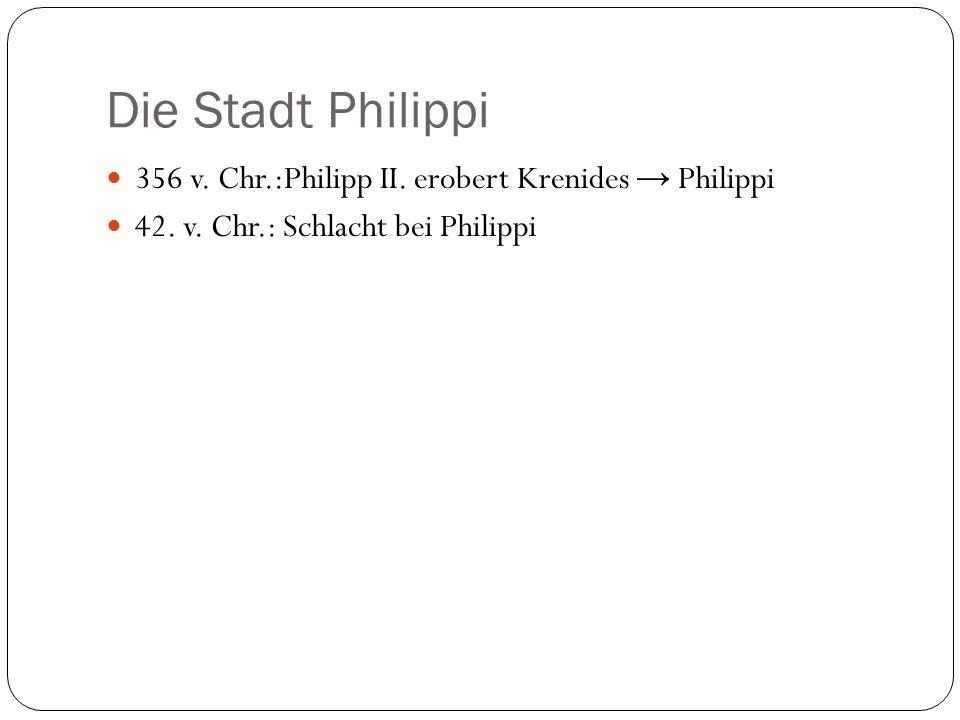 Die Stadt Philippi 356 v. Chr.:Philipp II. erobert Krenides → Philippi