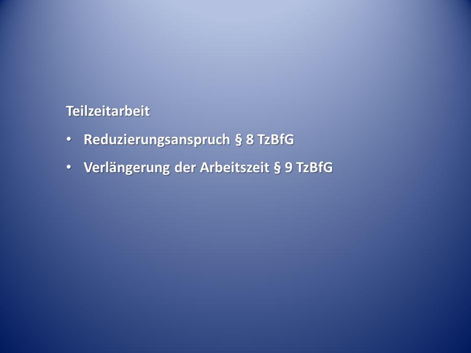 Teilzeitarbeit Reduzierungsanspruch § 8 TzBfG Verlängerung der Arbeitszeit § 9 TzBfG