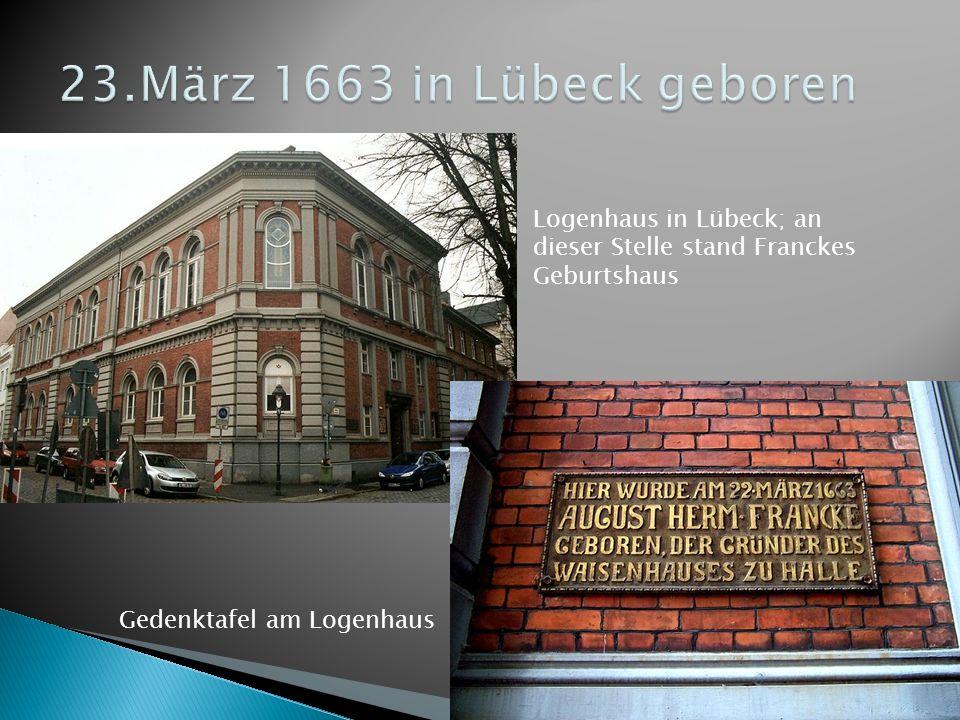 23.März 1663 in Lübeck geboren Logenhaus in Lübeck; an dieser Stelle stand Franckes Geburtshaus.