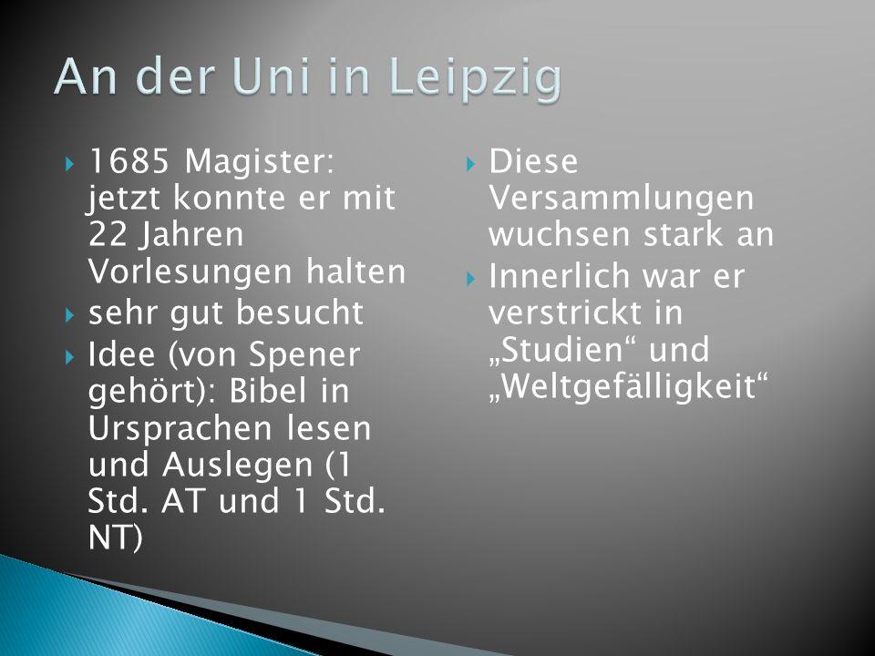 An der Uni in Leipzig 1685 Magister: jetzt konnte er mit 22 Jahren Vorlesungen halten. sehr gut besucht.