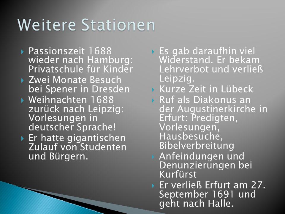 Weitere Stationen Passionszeit 1688 wieder nach Hamburg: Privatschule für Kinder. Zwei Monate Besuch bei Spener in Dresden.