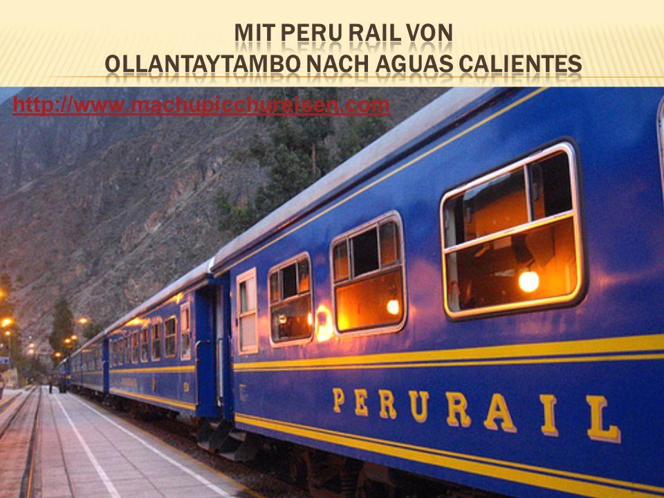 Mit Peru rail von ollantaytambo nach aguas calientes