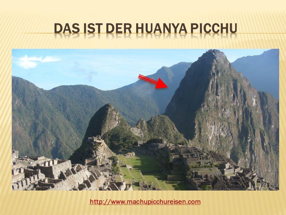 Das ist der huanya picchu