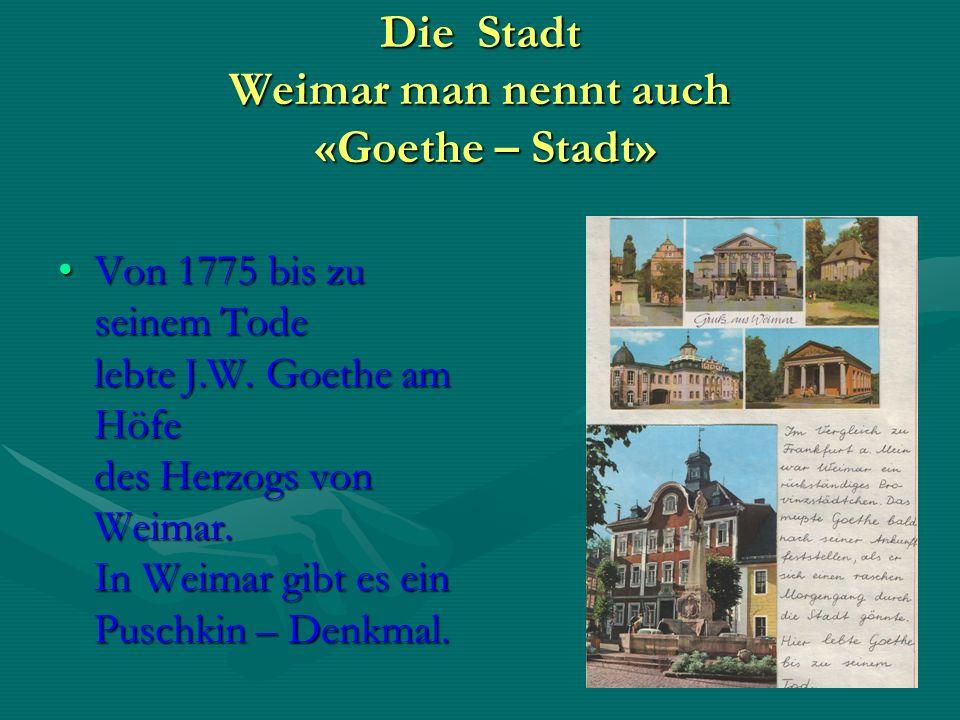 Die Stadt Weimar man nennt auch «Goethe – Stadt»