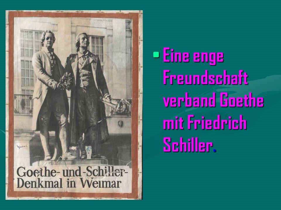 Eine enge Freundschaft verband Goethe mit Friedrich Schiller.