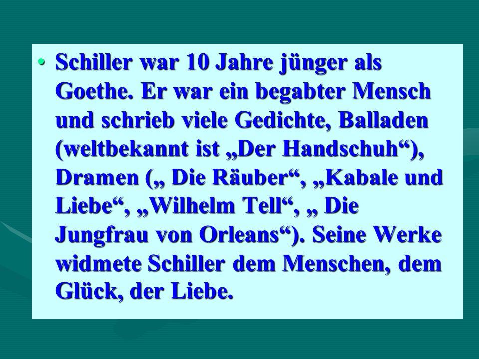 Schiller war 10 Jahre jünger als Goethe