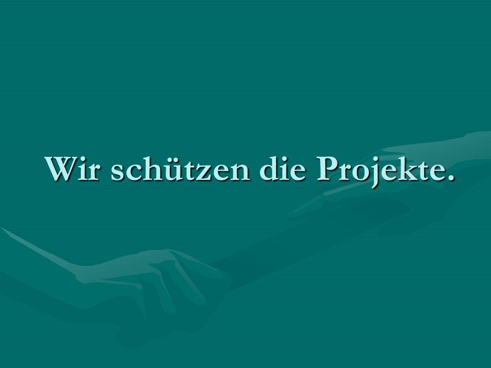 Wir schützen die Projekte.