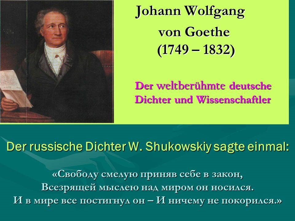 von Goethe (1749 – 1832) Johann Wolfgang
