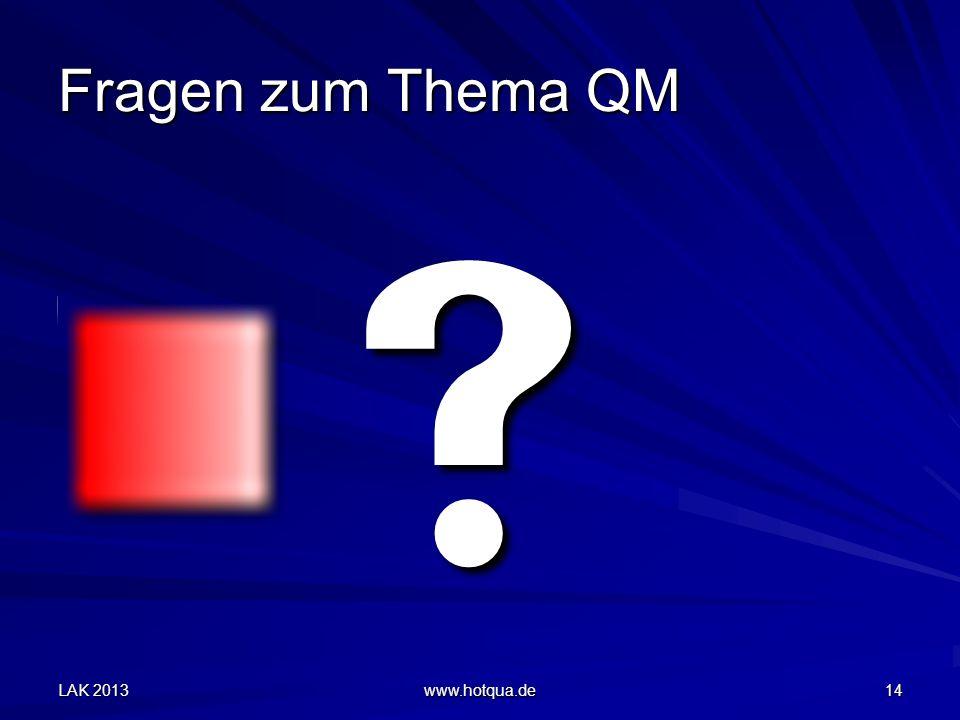 Fragen zum Thema QM  LAK 2013 www.hotqua.de