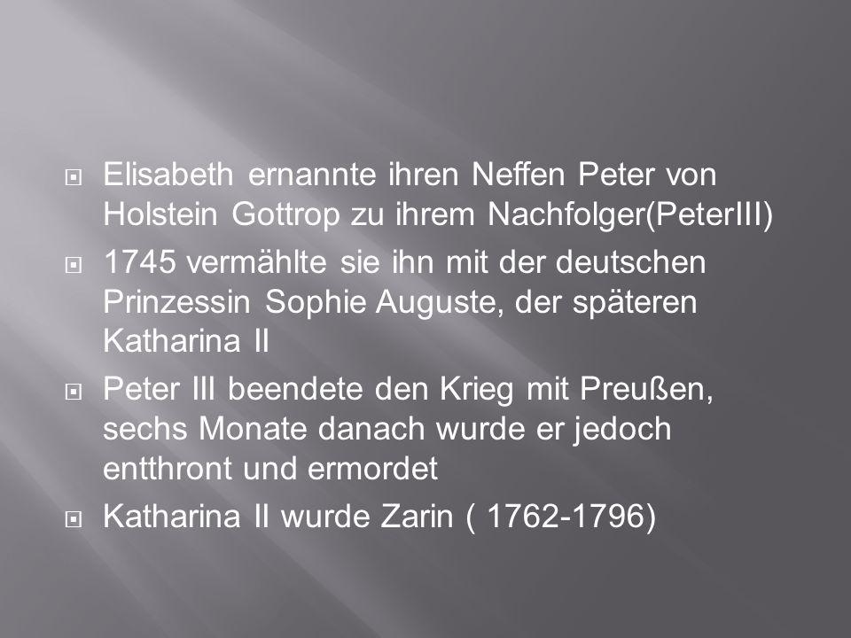 Elisabeth ernannte ihren Neffen Peter von Holstein Gottrop zu ihrem Nachfolger(PeterIII)