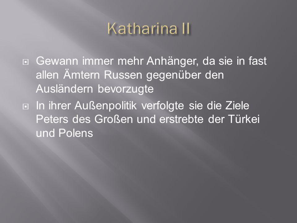 Katharina II Gewann immer mehr Anhänger, da sie in fast allen Ämtern Russen gegenüber den Ausländern bevorzugte.