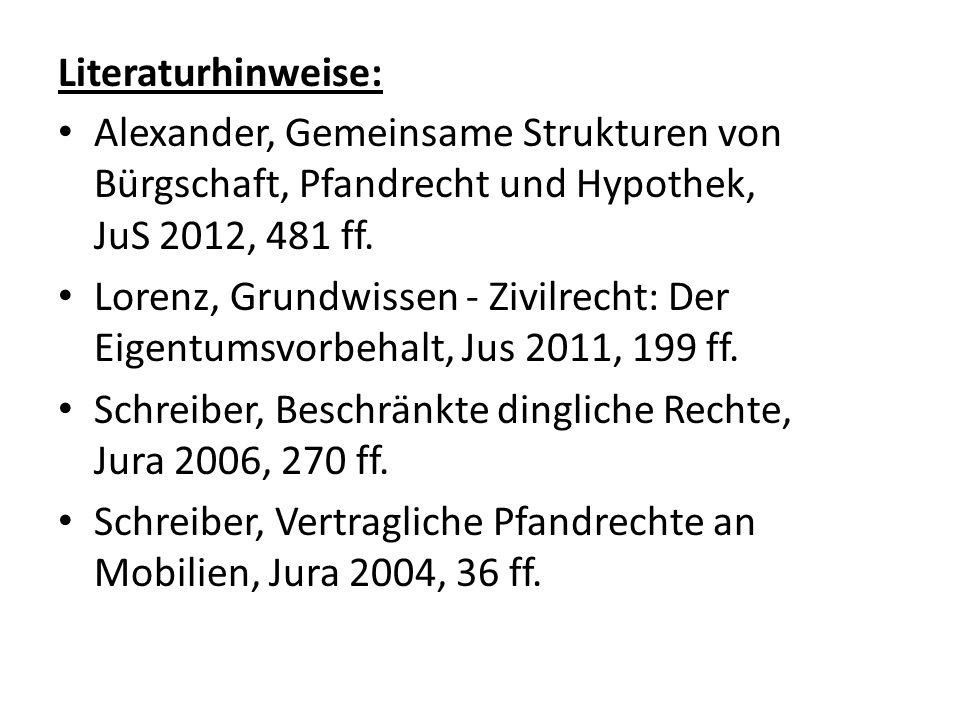 Literaturhinweise: Alexander, Gemeinsame Strukturen von Bürgschaft, Pfandrecht und Hypothek, JuS 2012, 481 ff.