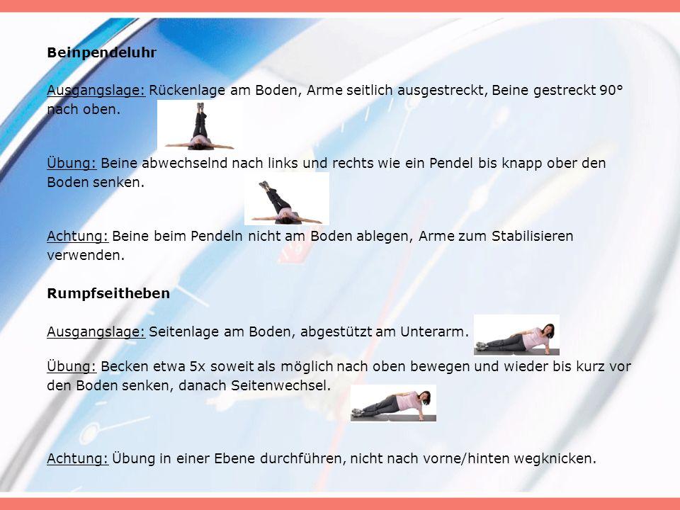 Beinpendeluhr Ausgangslage: Rückenlage am Boden, Arme seitlich ausgestreckt, Beine gestreckt 90° nach oben.