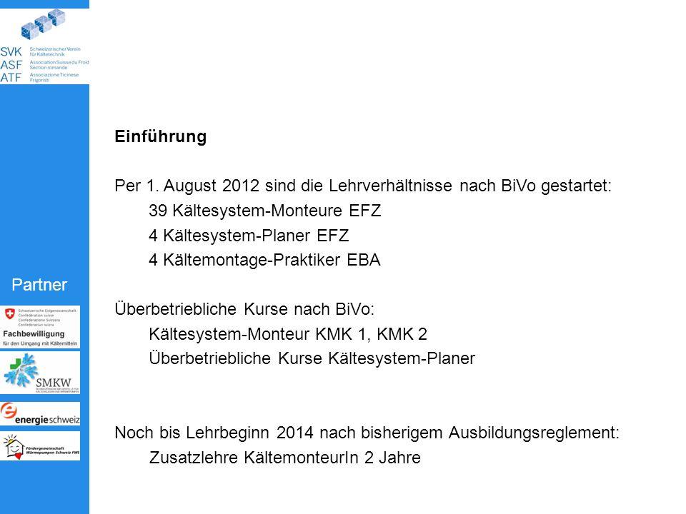 Einführung Per 1. August 2012 sind die Lehrverhältnisse nach BiVo gestartet: 39 Kältesystem-Monteure EFZ.