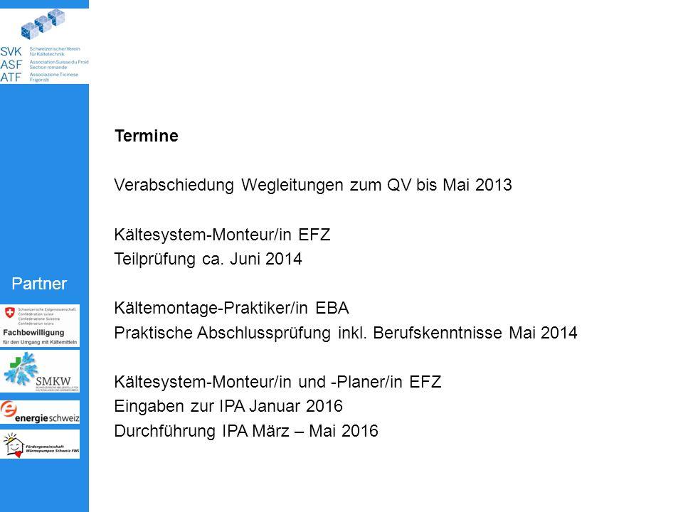 Termine Verabschiedung Wegleitungen zum QV bis Mai 2013. Kältesystem-Monteur/in EFZ. Teilprüfung ca. Juni 2014.