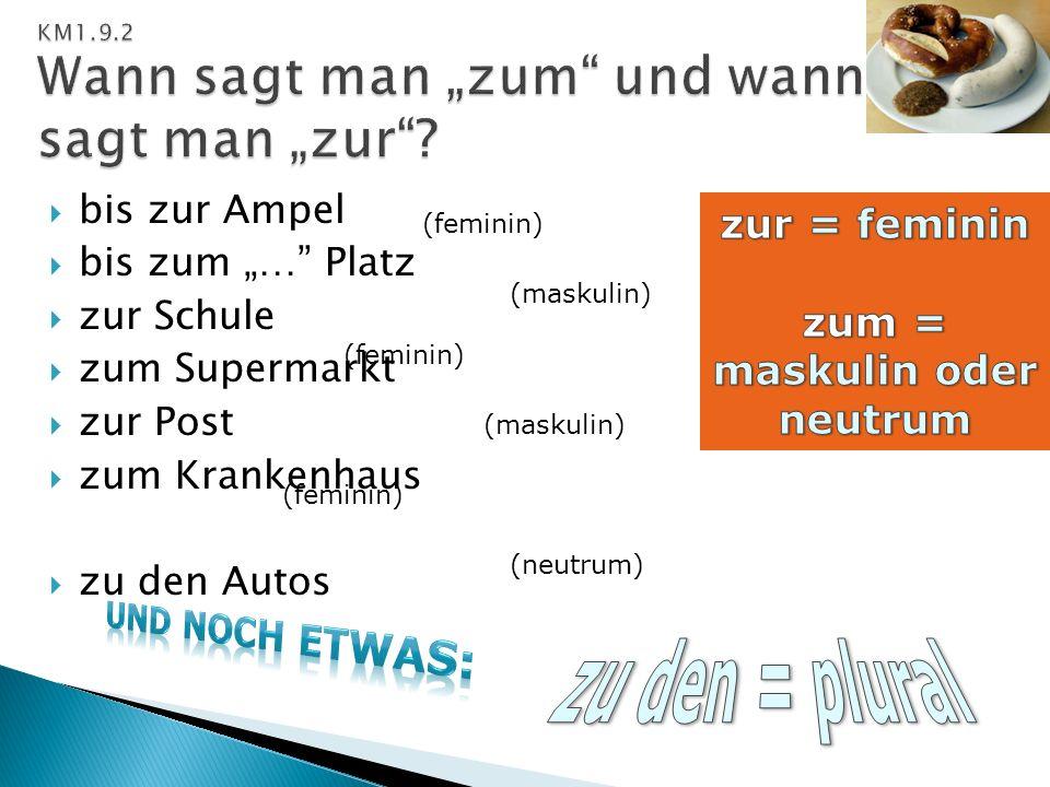 """KM1.9.2 Wann sagt man """"zum und wann sagt man """"zur"""
