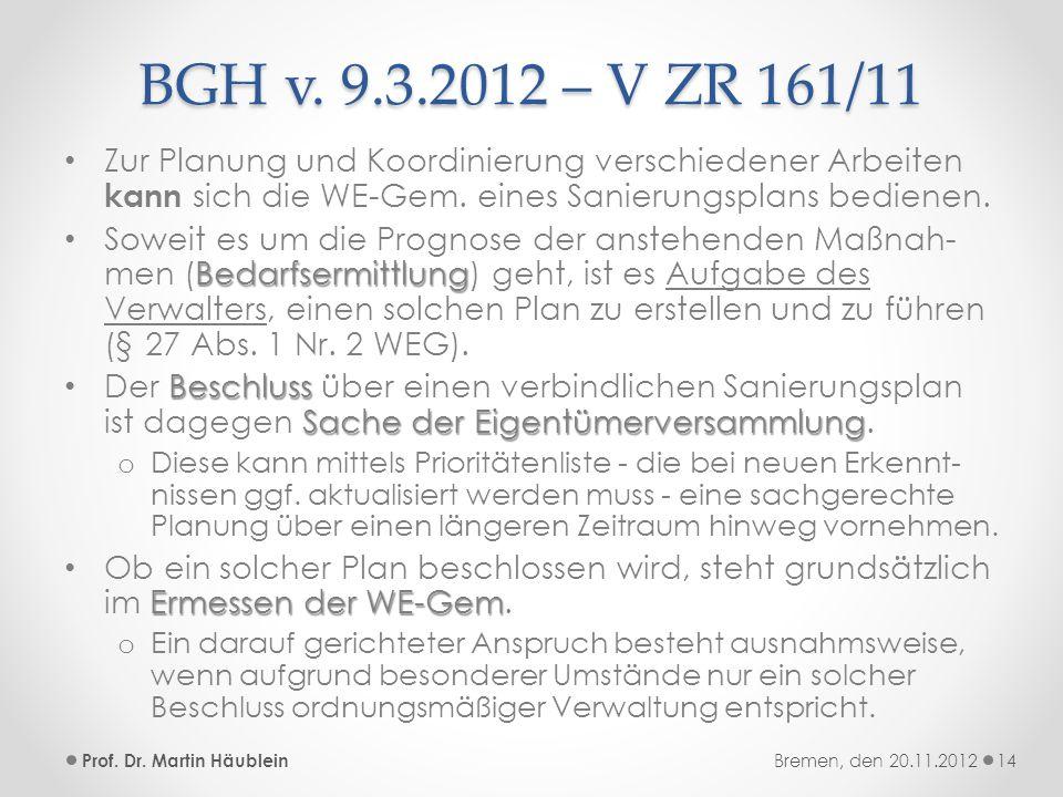 BGH v. 9.3.2012 – V ZR 161/11 Zur Planung und Koordinierung verschiedener Arbeiten kann sich die WE-Gem. eines Sanierungsplans bedienen.