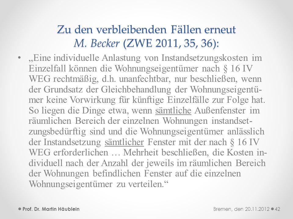 Zu den verbleibenden Fällen erneut M. Becker (ZWE 2011, 35, 36):