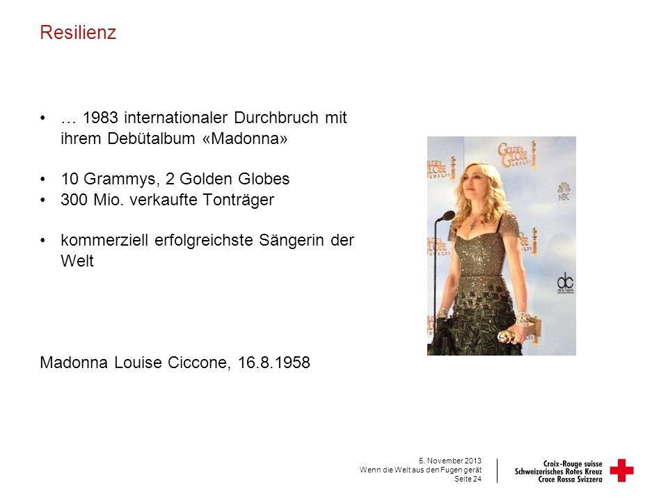 Resilienz … 1983 internationaler Durchbruch mit ihrem Debütalbum «Madonna» 10 Grammys, 2 Golden Globes.