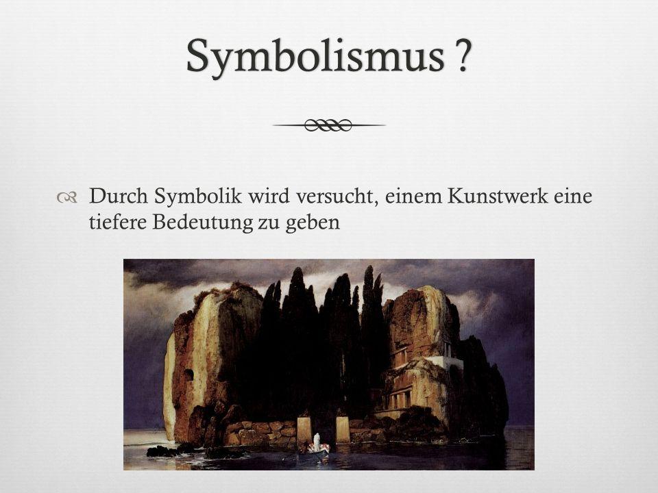 Symbolismus Durch Symbolik wird versucht, einem Kunstwerk eine tiefere Bedeutung zu geben