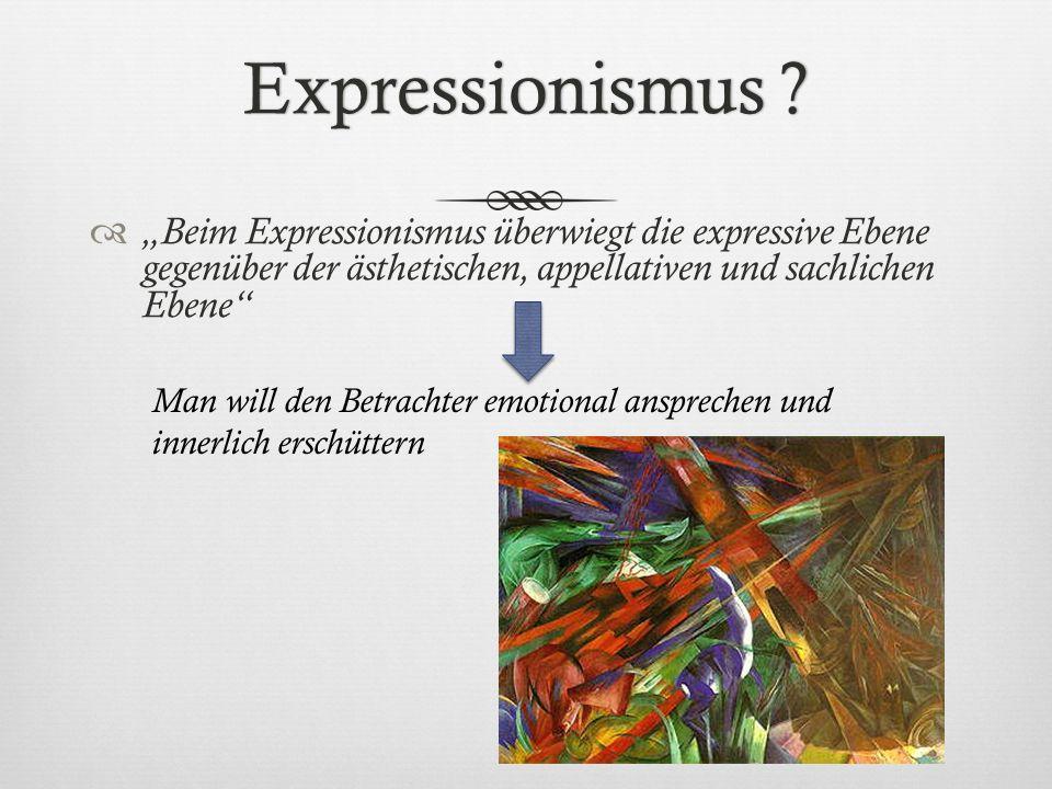 """Expressionismus """"Beim Expressionismus überwiegt die expressive Ebene gegenüber der ästhetischen, appellativen und sachlichen Ebene"""