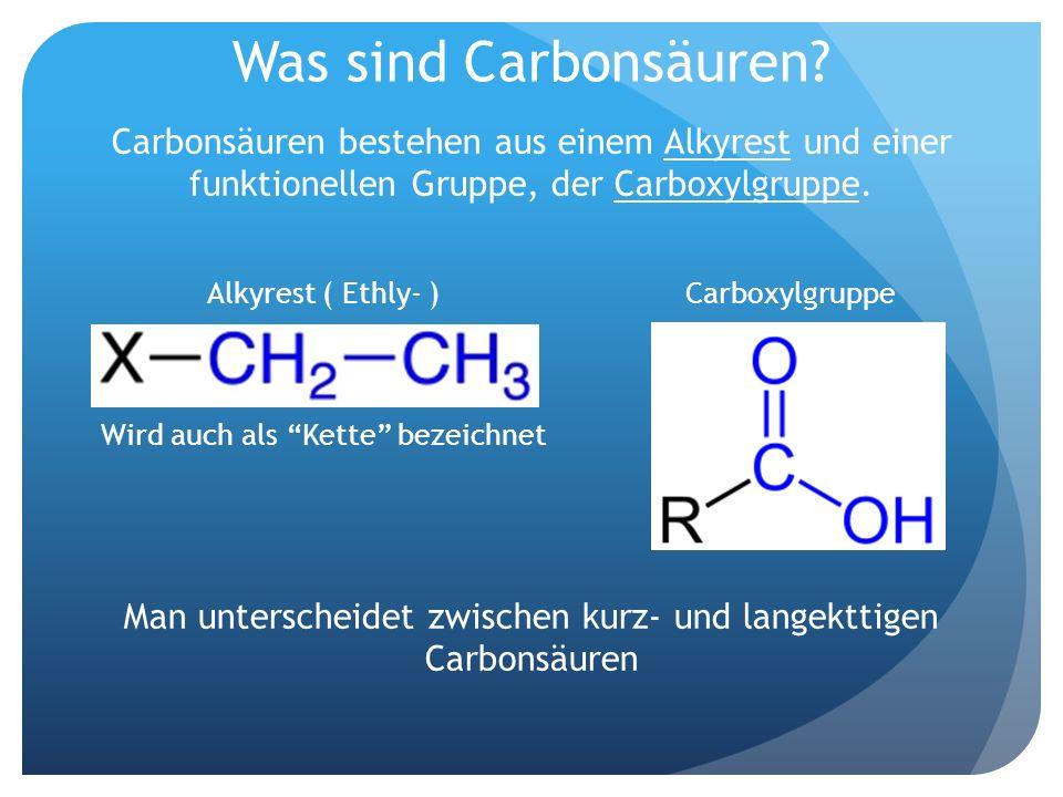Man unterscheidet zwischen kurz- und langekttigen Carbonsäuren