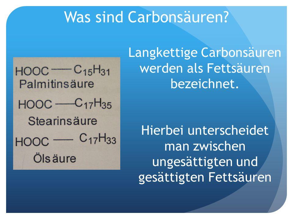 Langkettige Carbonsäuren werden als Fettsäuren bezeichnet.